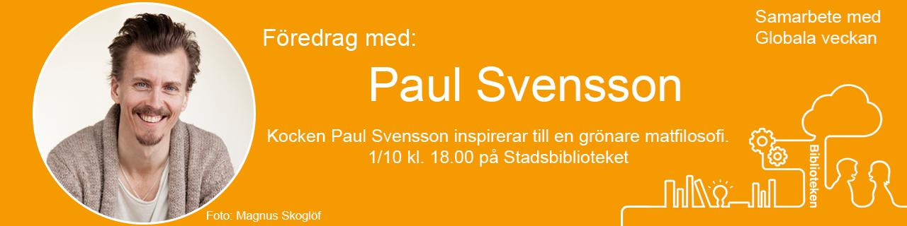 Bild på kocken Paul Svensson. Text som informerar att han håller ett föredrag om grönare matfilosofi 1 oktober klockan 18.00 på Stadsbiblioteket. Det är ett samarbete med Globala veckan.