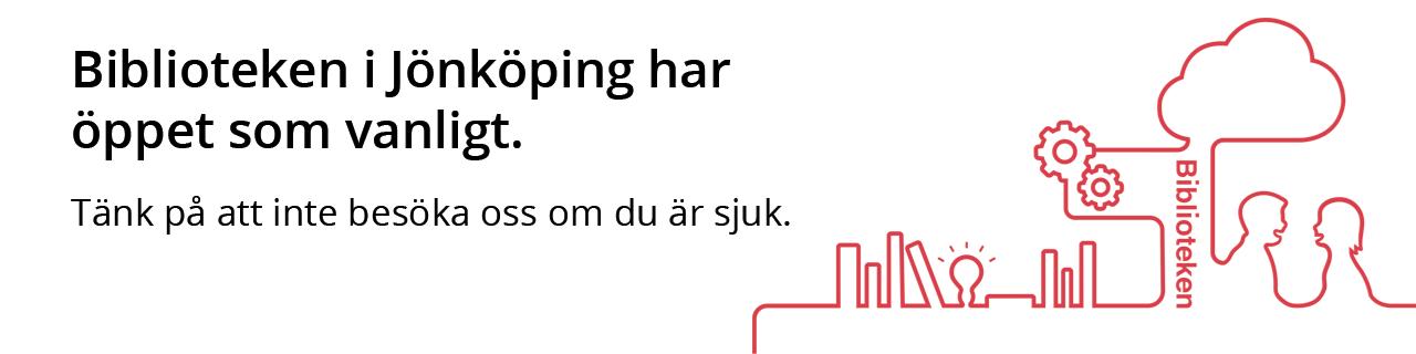 Biblioteken i Jönköping har öppet som vanligt. Tänk på att inte besöka oss om du är sjuk.