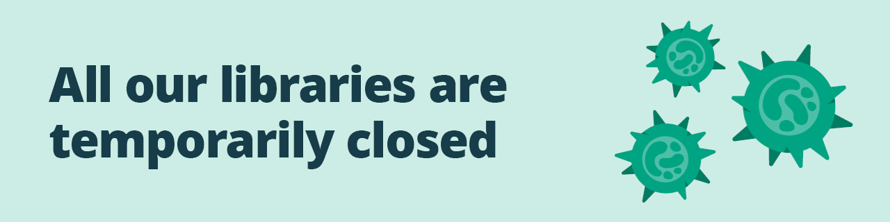 All our libraries are temporarily closed